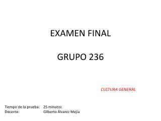 EXAMEN FINAL GRUPO 236