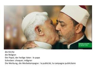 d ie Kirche die Religion Der  Papst , der  heilige  Vater: le  pape Schocken : choquer,  indigner