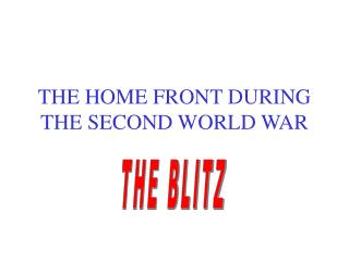 THE HOME FRONT DURING THE SECOND WORLD WAR