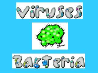 Eenie, meanie, mynie, mo.   Catch a Virus, watch it grow. Once it's got you, it won't go.