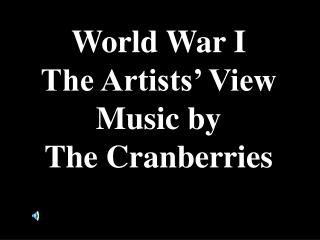 World War I The Artists' View Music by The Cranberries r  I