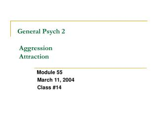 General Psych 2    Aggression  Attraction