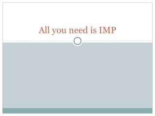 All you need is IMP