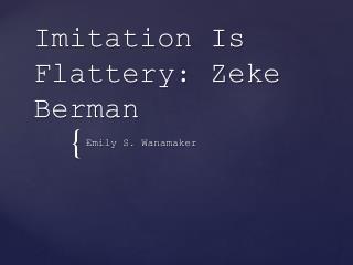 Imitation Is Flattery: Zeke Berman