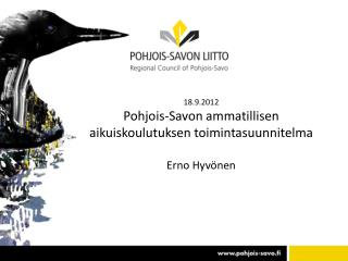 18.9.2012 Pohjois-Savon ammatillisen aikuiskoulutuksen toimintasuunnitelma Erno Hyvönen