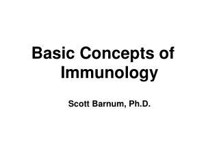 Basic Concepts of Immunology Scott Barnum, Ph.D.