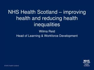 NHS Health Scotland � improving health and reducing health inequalities