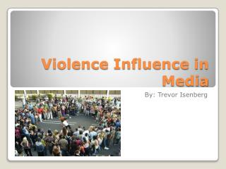 Violence Influence in Media