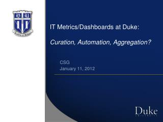 IT Metrics/Dashboards at Duke: Curation , Automation, Aggregation?