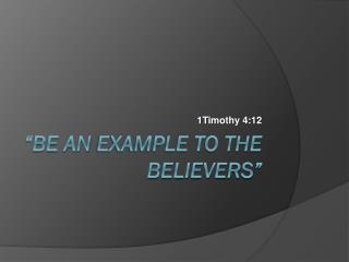 """Be An  Example to the Believers"""