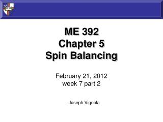 ME 392 Chapter 5 Spin Balancing February  21,  2012 week 7 part  2