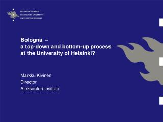 Bologna  –  a top-down and bottom-up process at the University of Helsinki?