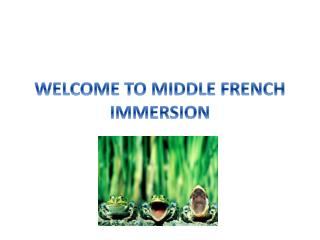 WELCOME TO MIDDLE FRENCH IMMERSION