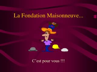 La Fondation Maisonneuve...