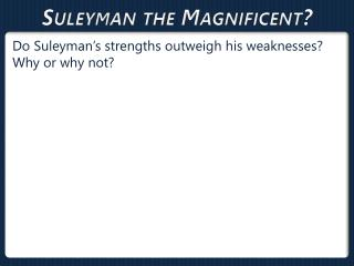 Suleyman  the Magnificent?