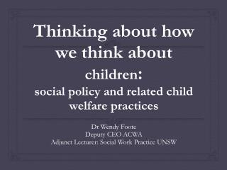 Thinking about how we think about  children :  social  policy and related child welfare  practices