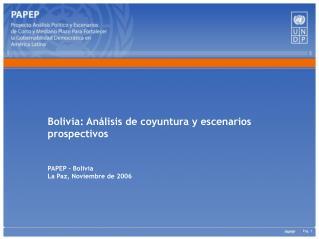 Bolivia: Análisis de coyuntura y escenarios prospectivos PAPEP - Bolivia La Paz, Noviembre de 2006