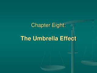 Chapter Eight: The Umbrella Effect