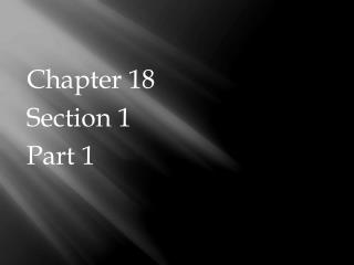 Chapter 18  Section 1  Part 1