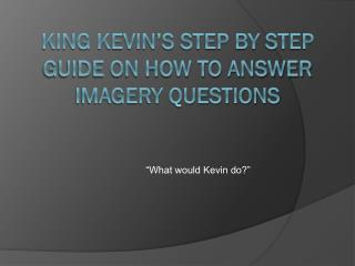 King Kevin's Step by Step Guide on how to answer Imagery questions