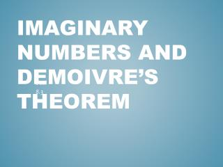 Imaginary numbers and DeMoivre's  theorem