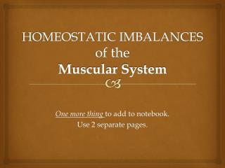 HOMEOSTATIC IMBALANCES  of the  Muscular System