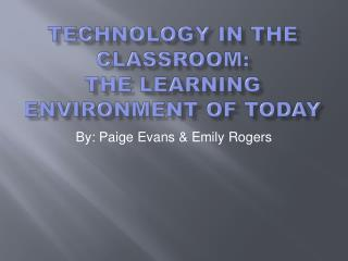 Technology in the Classroom: The Learning Environment of Today