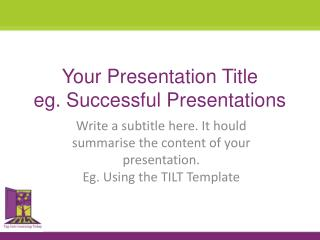 Your Presentation Title eg . Successful Presentations