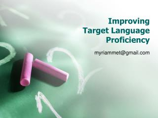 Improving  Target Language  Proficiency