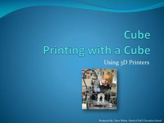 Cube Printing with a Cube