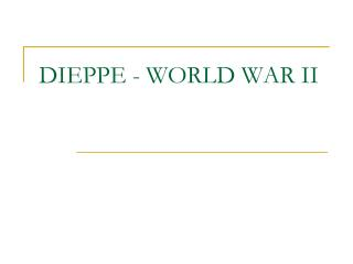 DIEPPE - WORLD WAR II