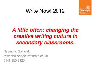 Write Now! 2012 A little often: changing the creative writing culture in secondary classrooms.