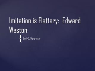 Imitation is Flattery:  Edward Weston