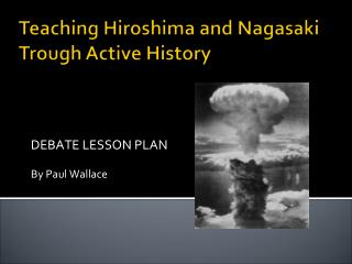 Teaching Hiroshima and Nagasaki Trough Active History