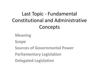 Last Topic - Fundamental Constitutional and Administrative Concepts