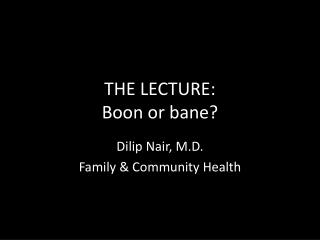 THE LECTURE: Boon or bane?