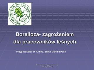 Borelioza- zagrożeniem  dla pracowników leśnych