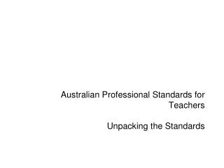 Australian Professional Standards for Teachers Unpacking the Standards