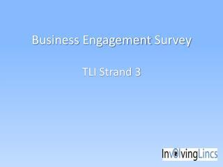 Business  Engagement  Survey TLI Strand 3