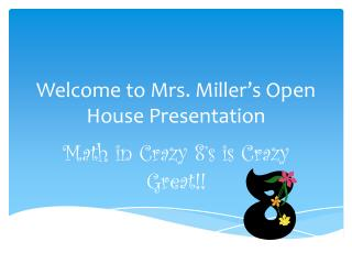 Welcome to Mrs. Miller's Open House Presentation