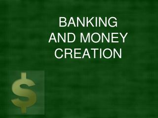 BANKING AND MONEY CREATION