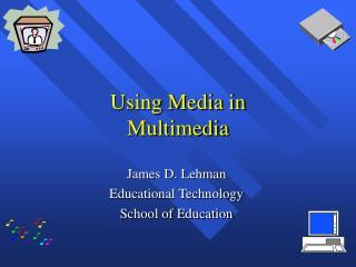 Using Media in Multimedia