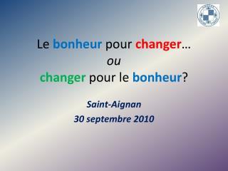 Le  bonheur  pour  changer � ou changer  pour le  bonheur ?
