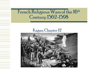 French Religious Wars of the 16 th  Century: 1562-1598