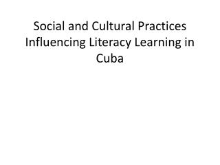 Social and Cultural Practices Influencing Literacy Learning in Cuba