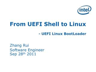 From UEFI Shell to Linux - UEFI Linux  BootLoader Zhang Rui Software Engineer Sep  28 th  2011