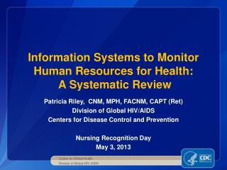Patrici a Riley,  CNM, MPH, FACNM, CAPT (Ret) Division of Global HIV/AIDS