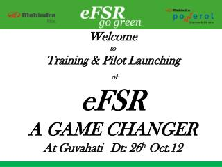 Welcome  to  Training & Pilot Launching of  eFSR  A GAME CHANGER At  Guvahati Dt :  26 h  Oct.12