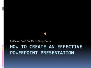 How to create an effective PowerPoint  P resentation