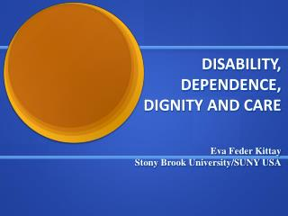 DISABILITY, DEPENDENCE, DIGNITY AND CARE